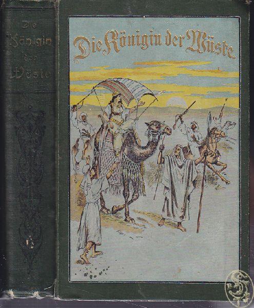 """Die Königin der Wüste. Zweiter Band des Romans """"Deutsche Herzen, deutsche Helden"""". Neue illustrierte Ausg."""