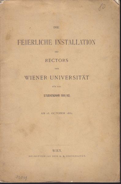 Die feierliche Installation des Rectors der Wiener Universtität für das Studienjahr 1881/82. Am 15. October 1881.