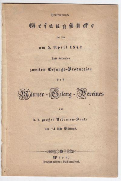 Vorkommende Gesangstücke bei der am 5. April 1847 statt findenden zweiten Gesangs-Production des Männer-Gesang-Vereines im k. k. großen Redouten-Saale, um 1/2 1 Uhr Mittags.