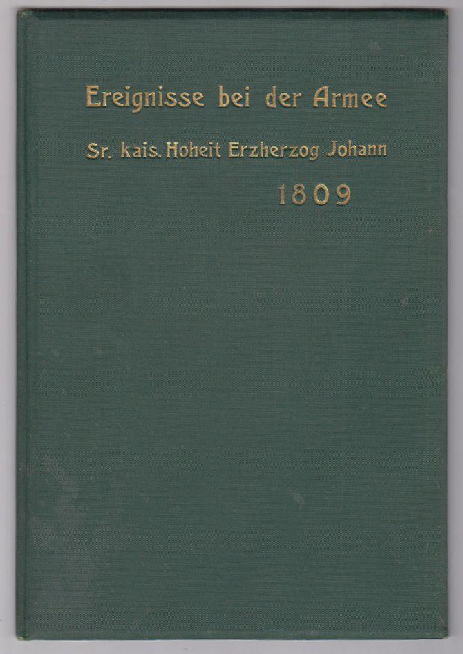 Gedrängtes Journale zur Übersicht der Ereignisse bei der Armee unter höchstem Befehlen Sr. kaiserlichen Hoheit des Erzherzogs Johann in dem Feldzug vom Jahre 1809.