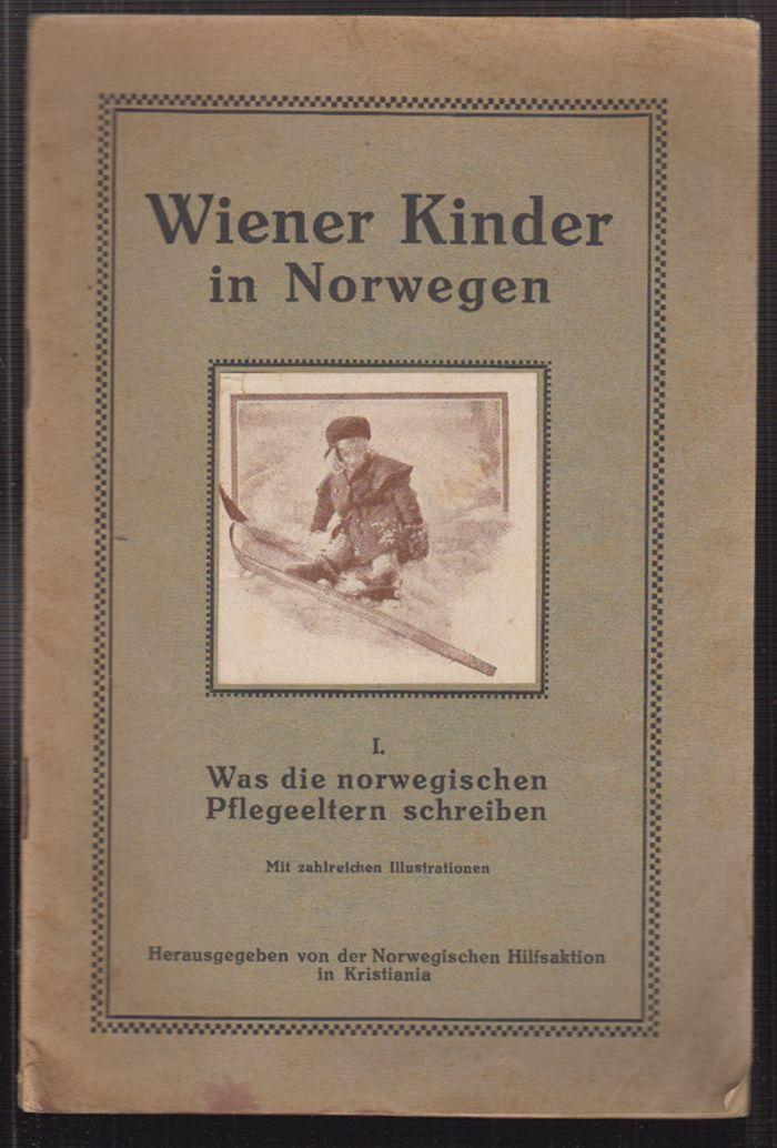Wiener Kinder in Norwegen. I. Was die norwegischen Pflegeeltern schreiben. Eine Sammlung von Briefen herausgegeben von der norwegischen Hilfsaktion in Kristiania.