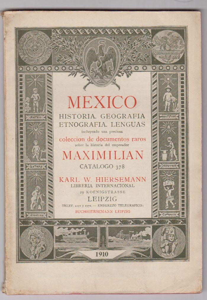 Mexico. Historia, Geografia, Etnografia, Lenguas incluyendo una preciosa coleccion de documentos raros sobre la historia del emperador Maximilian. Catalogo 378.