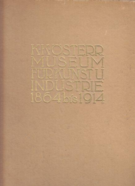 Das k. k. österreichische Museum für Kunst und Industrie 1864-1914.