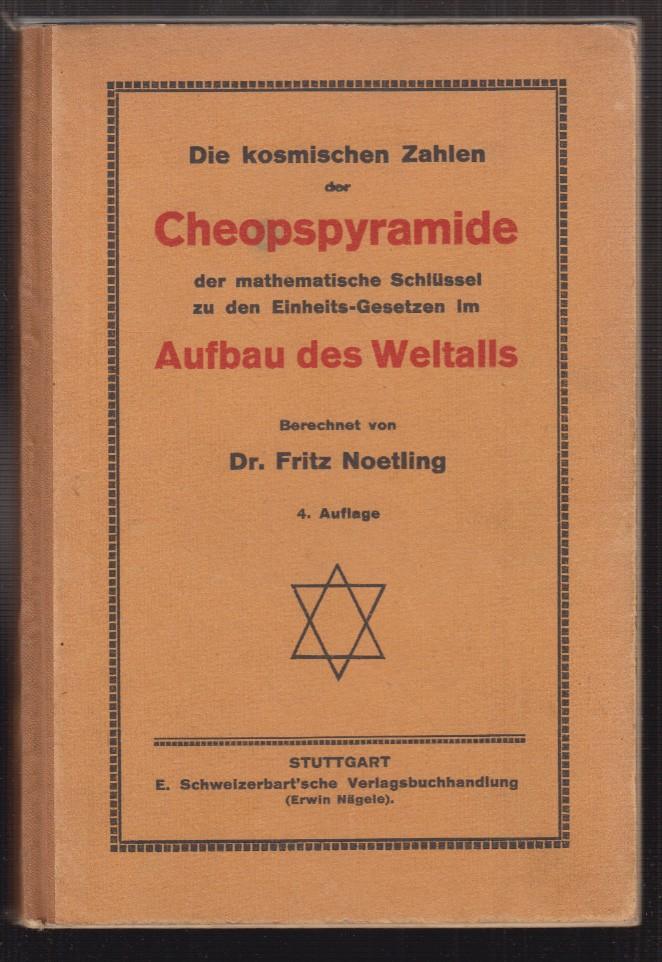 Die kosmischen Zahlen der Cheopspyramide der mathematische Schlüssel zu den Einheits-Gesetzen im Aufbau des Weltalls.