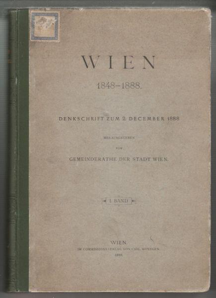 WIEN 1848-1888. Denkschrift zum 2. December 1888. Hrsg. v. Gemeinderathe der Stadt Wien.