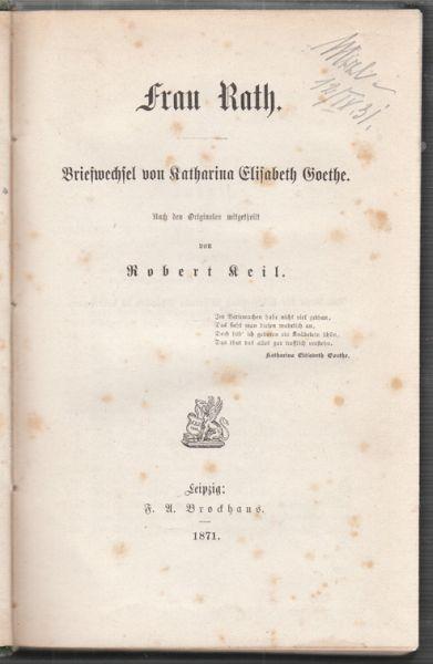 Frau Rath. Briefwechsel von Katharina Elisabeth Goethe.