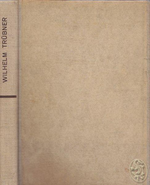 Wilhelm Trübner und sein Werk. 124 Reproduktionen seiner sämtlichen Hauptwerke mit begleitendem Text und einer Einleitung.