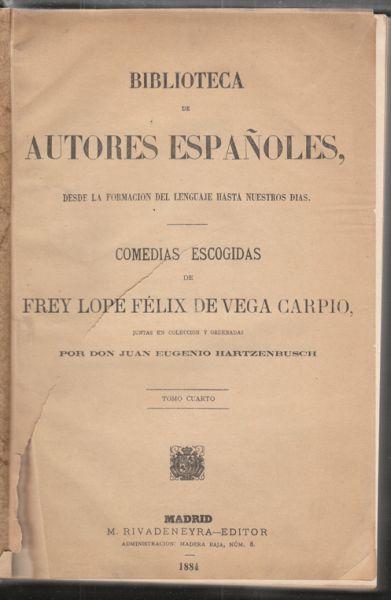 Comedias escogidas de Frey Lope Félix de Vega Carpio, juntas en coleccion y ordenadas por Don Juan Eugenio Hartzenbusch.
