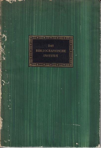 Hundert Jahre Bibliographisches Institut. Gotha Hildeburghausen Leipzig 1826-1926.
