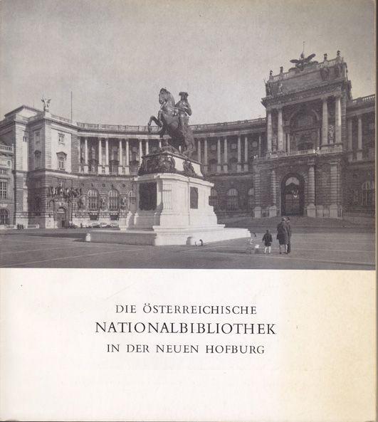 Die Österreichische Nationalbibliothek in der neuen Hofburg. Lesesäle, Kataloge und Magazine der Druckschriftensammlung. Aus Anlass der Eröffnung des Erweiterungsbaues.