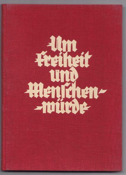 Um Freiheit und Menschenwürde. Ein Lebensbuch deutscher Dichtung. Zur Zehnjahrfeier der österreichischen Republik der Jugend Wiens gewidmet von ihrer Vaterstadt.