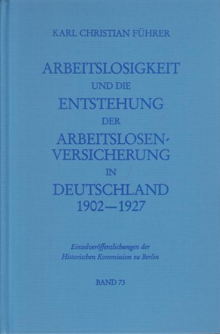 Arbeitslosigkeit und die Entstehung der Arbeitslosenversicherung in Deutschland 1902-1927. Mit einem Vorwort von Peter-Christian Witt.