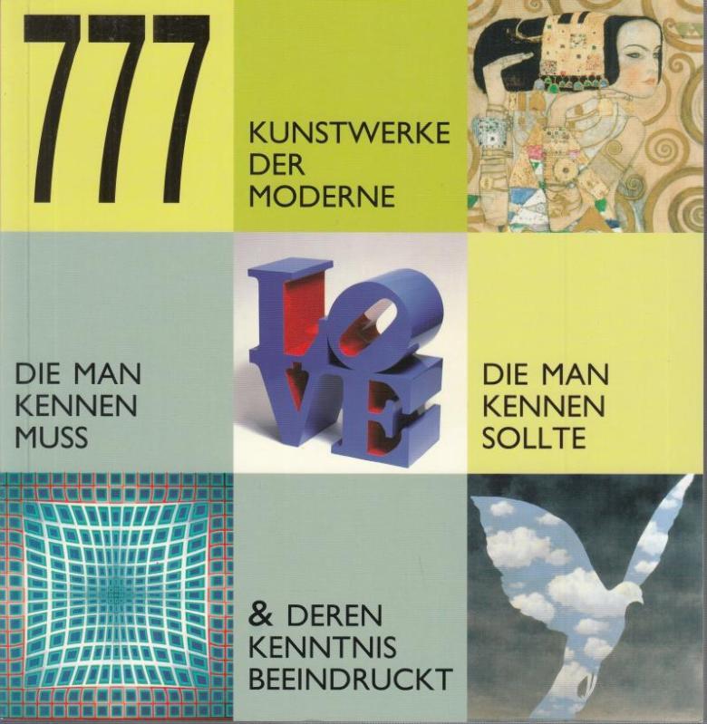777 Kunstwerke der Moderne, die man kennen muss, die man kennen sollte & deren Kenntnis beeindruckt. - Moderne Kunstwerke. - Violetta Maria Farina