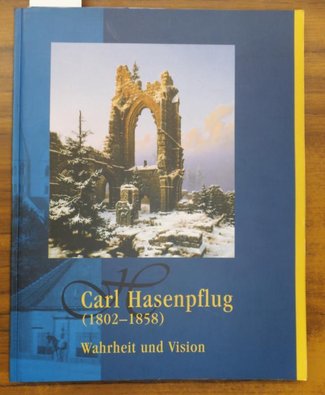 Carl Hasenpflug (1802 - 1858) - Wahrheit und Vision. - Hasenpflug, Carl - Antje Ziehr (Hrsg.) / Städtisches Museum und Geschichtsverein Halberstadt