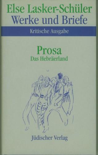 Prosa. Das Hebräerland. Bearbeitet von Karl Jürgen Skrodzki und Itta Sheletzky. (=Kritische Ausgabe Band 5) - Lasker-Schüler,Else.