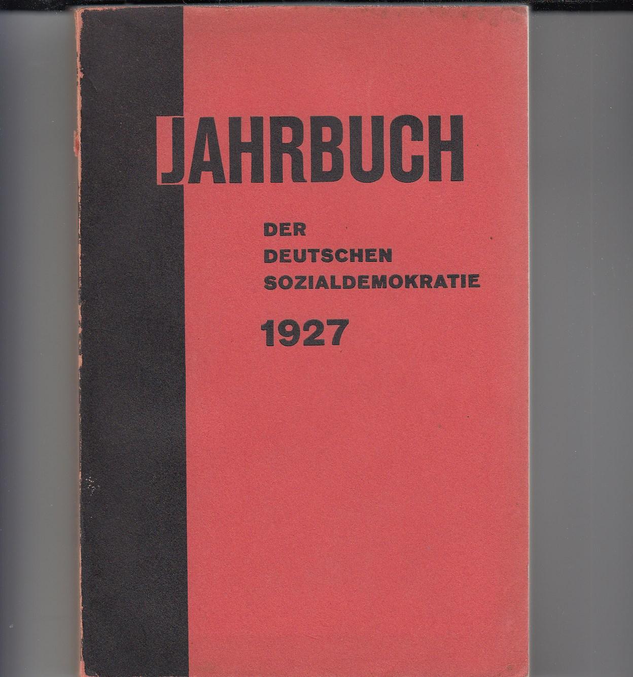 Jahrbuch der Deutschen Sozialdemokratie für das Jahr 1927. Hrsg. vom Vorstand der SPD.