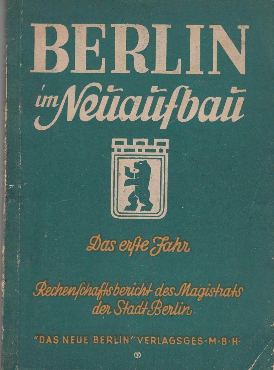 """Berlin im Neuaufbau. Ein Rechenschaftsbericht des Magistrats der Stadt Berlin. Mit Abbn. """"Das erste Jahr""""."""
