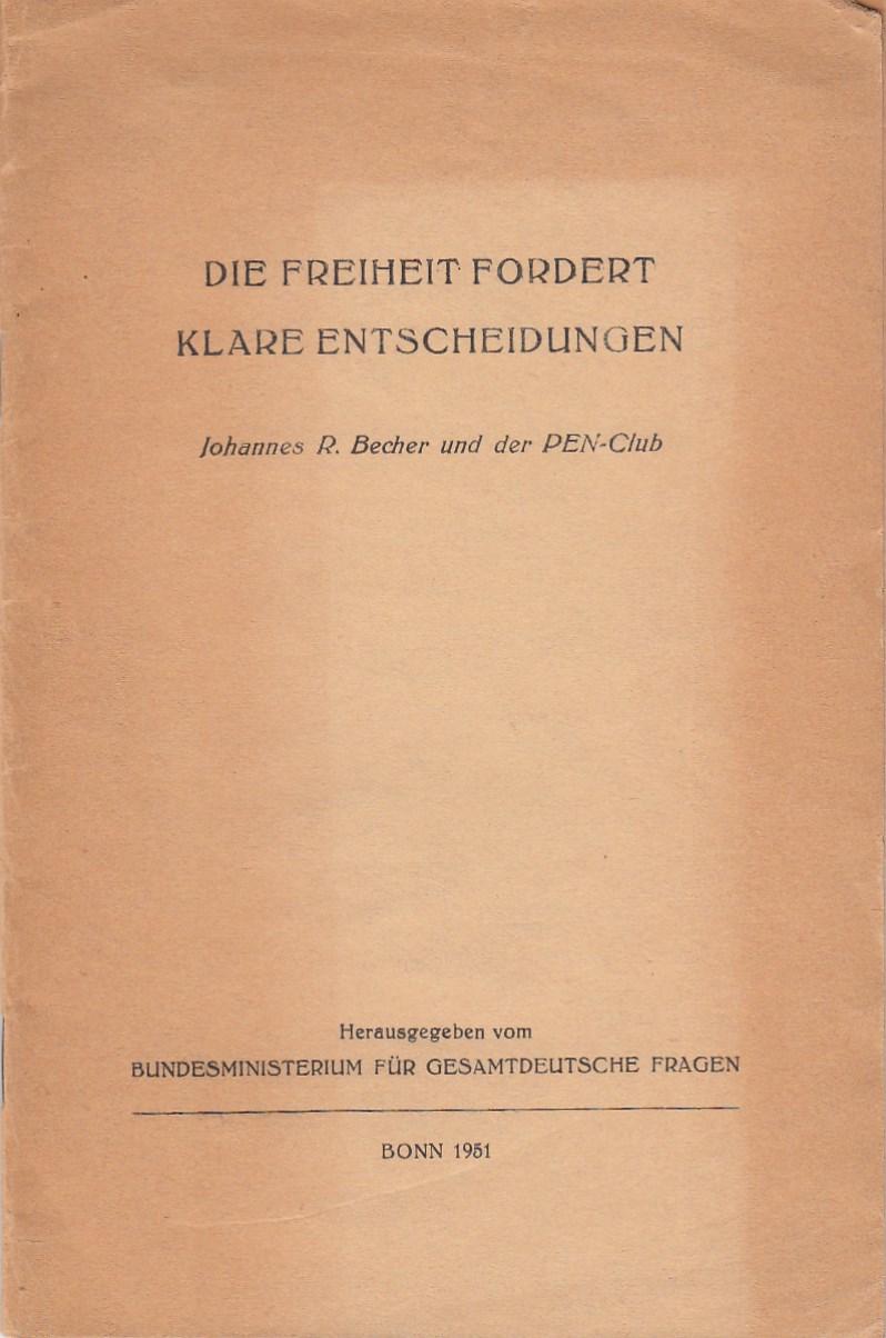 Die Freiheit fordert klare Entscheidungen. Johannes R.Becher und der PEN-Club.