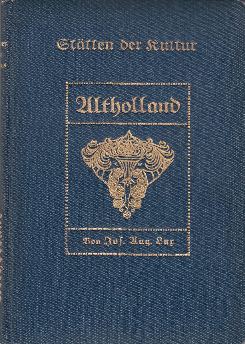 Lux, Jos.August. Alt-Holland. Mit einem Schlußkapitel Die Kunst von Alt-Holland von Georg Biermann. Mit Abbn. und Buchschmuck von C. Weidemeyer.