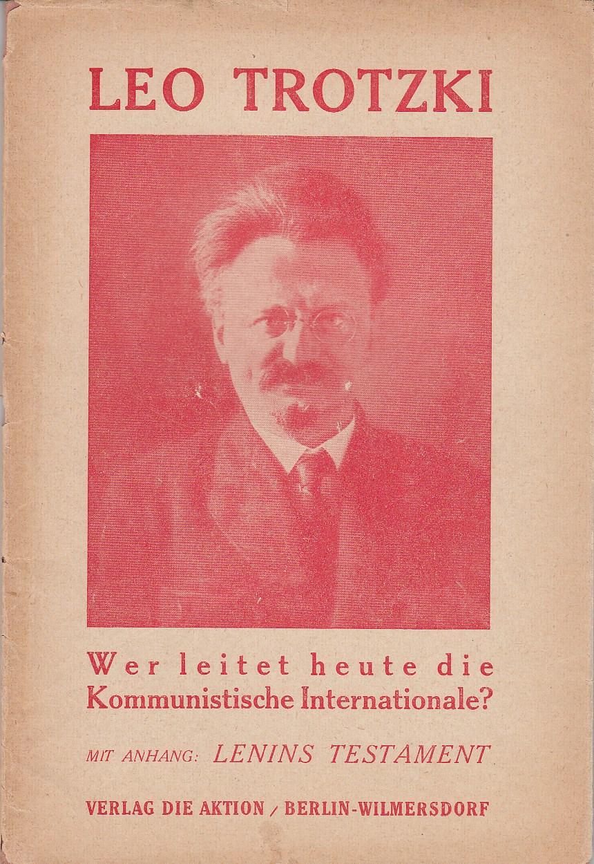 Wer leitet heute die kommunistische Internationale? Mit Anhang: LeninsTestament. Mit Vorwort zur deutschen Ausgabe von Leo Trotzki.