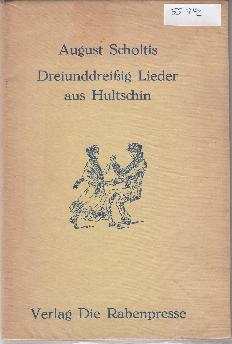 SCHOLTIS, August. Dreiunddreißig Lieder aus Hultschin. (8) Federzeichnungen in diesem Band sind von Wilhelm Doms.