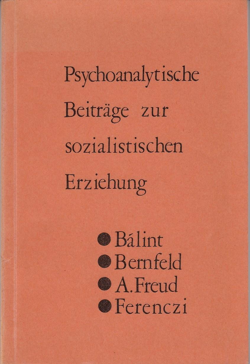 Psychoanalytische Beiträge zur sozialistischen Erziehung. Bálint, Bernfeld, A.Freud, Ferenczi.