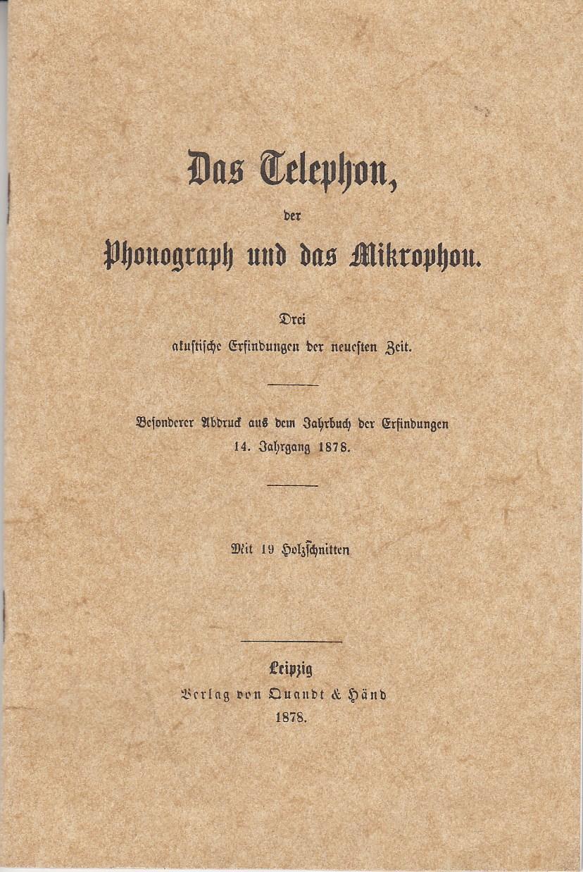 Das Telephon, der Phonograph und das Mikrophon. Drei akustische Erfindungen der neuesten Zeit. Besonderer Abdruck aus dem Jahrbuch der Erfindungen, 14. Jahrgang 1878. Mit 19 Holzschnitten.