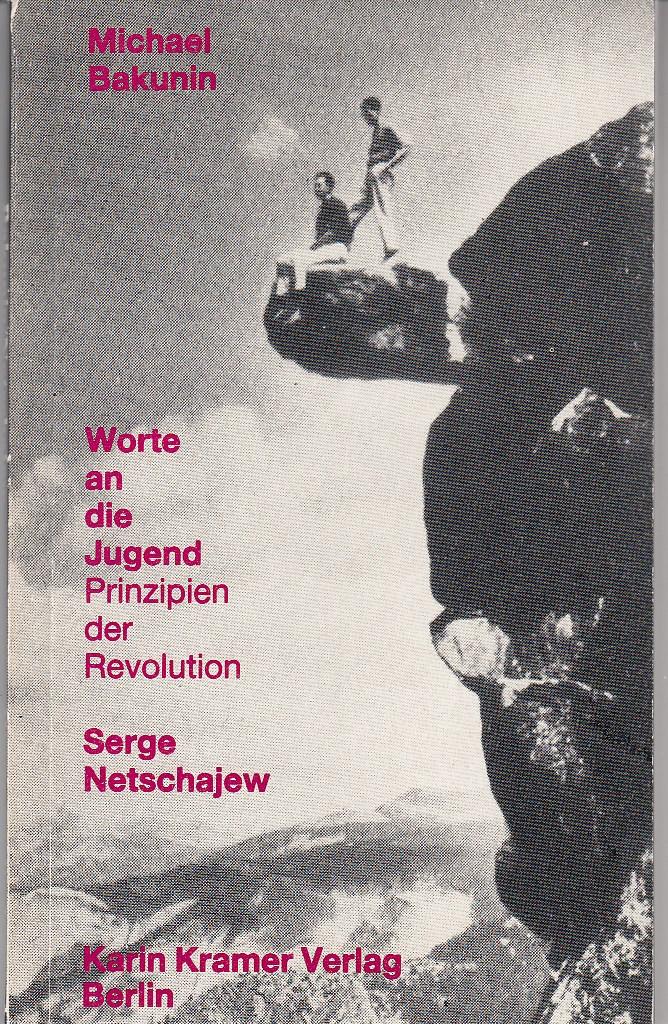 BAKUNIN, Michael. Einige Worte an meine jungen Brüder in Russland (Worte an die Jugend). Serge Netschajew, Worte an die Jugend. (Prinzipien der Revolution).