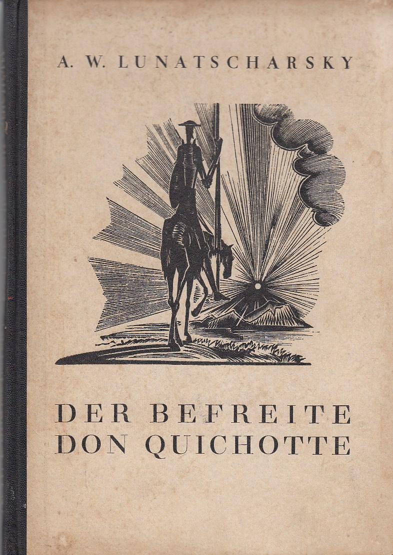 Lunatscharsky, A.W. Der befreite Don Quichotte. Ein Schauspiel in 9 Bildern und einem Epilog. Deutsch I.Gotz.