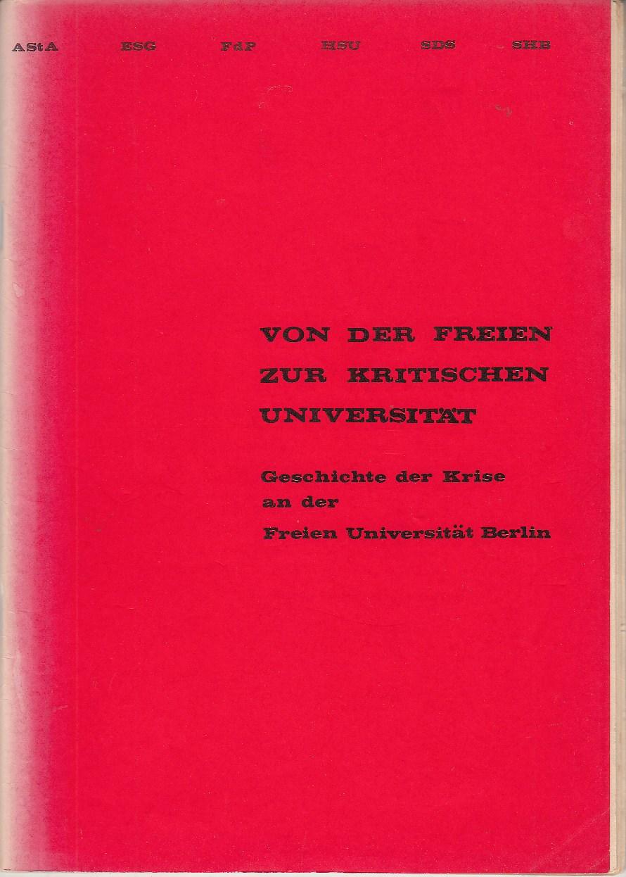 ASta - ESG - FdP - HSU - SDS - SHB. Von der Freien zur Kritischen Universität. Geschichte der Krise an der Freien Universität Berlin. 2. völlig überarbeitete Auflage.