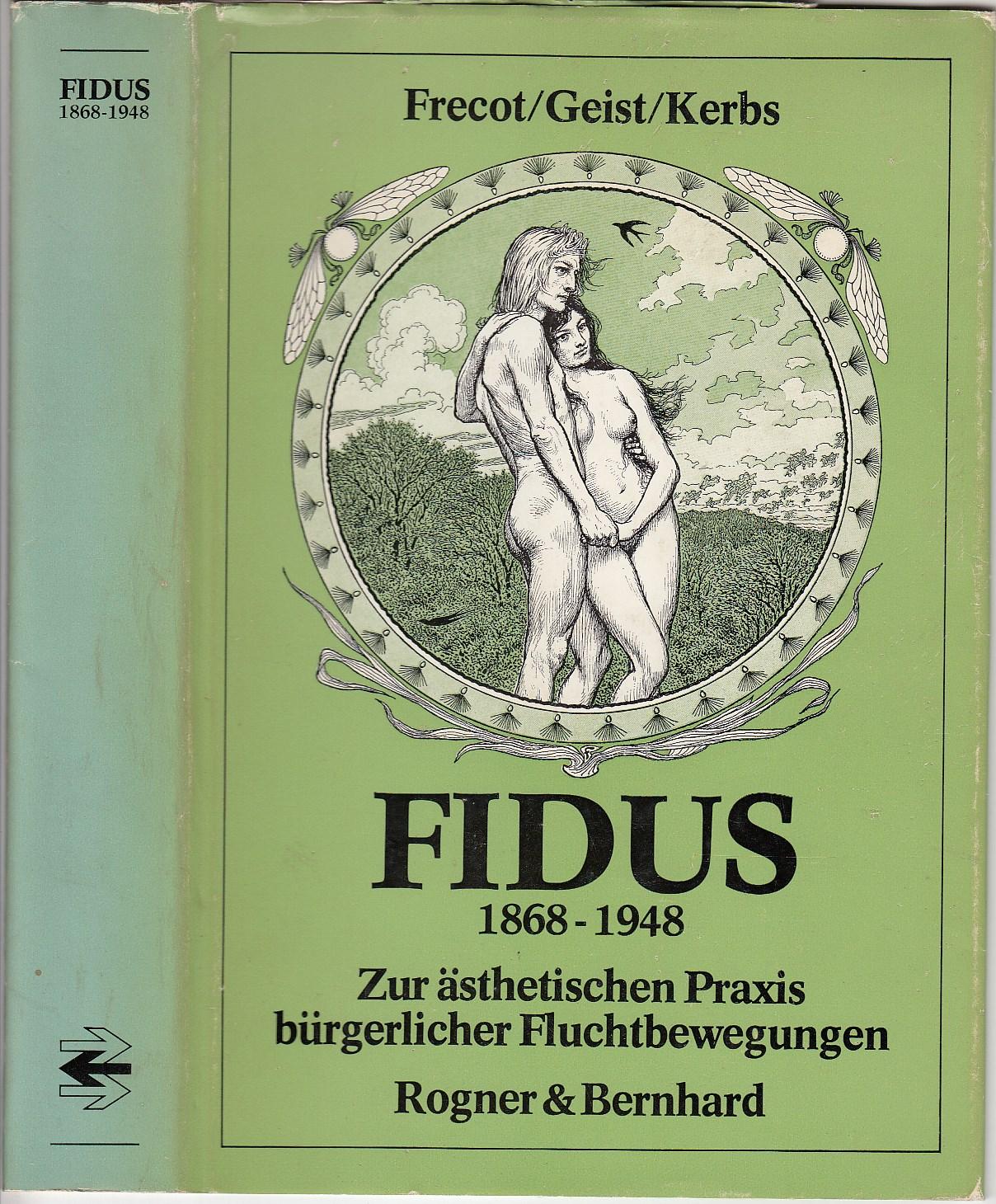Frecot, Janos, Geist, J.F., Kerbs, Diethart. Fidus 1868-1948. Zur ästhetischen Praxis bürgerlicher Fluchtbewegungen. Zahlreiche Abbildungen.