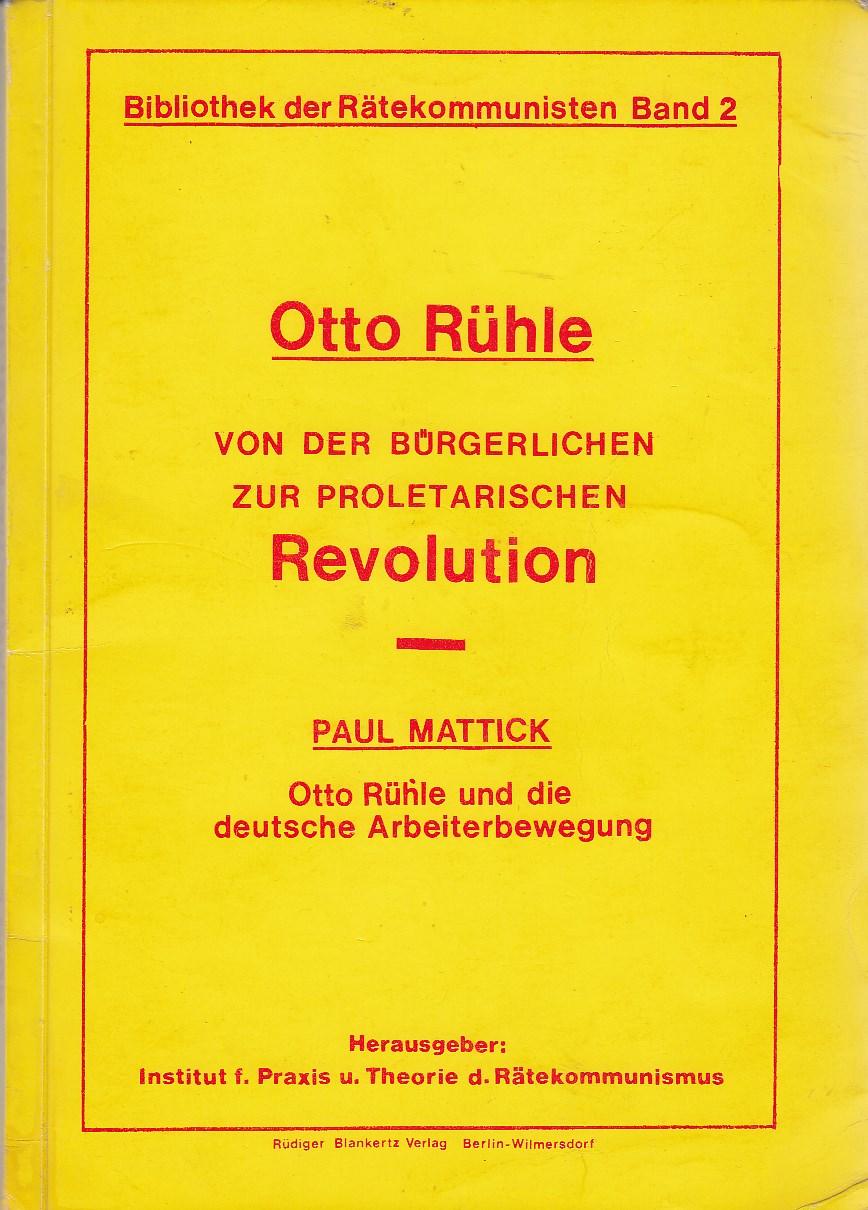 Rühle, Otto. Von der bürgerlichen zur proletarischen Revolution. Nachwort Paul Mattick: Otto Rühle und die deutsche Arbeiterbewegung (1945).