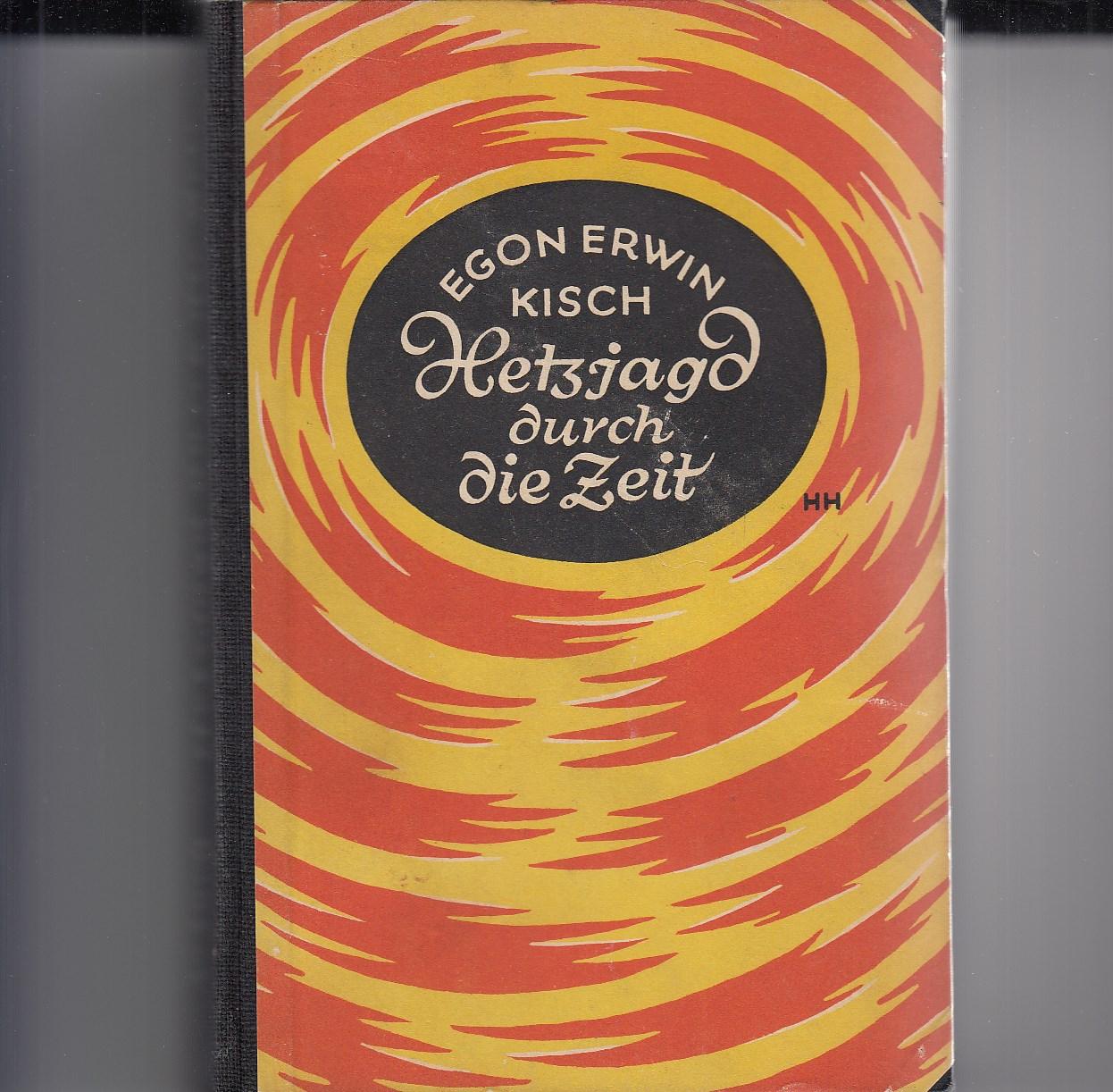 KISCH, Egon Erwin. Hetzjagd durch die Zeit.
