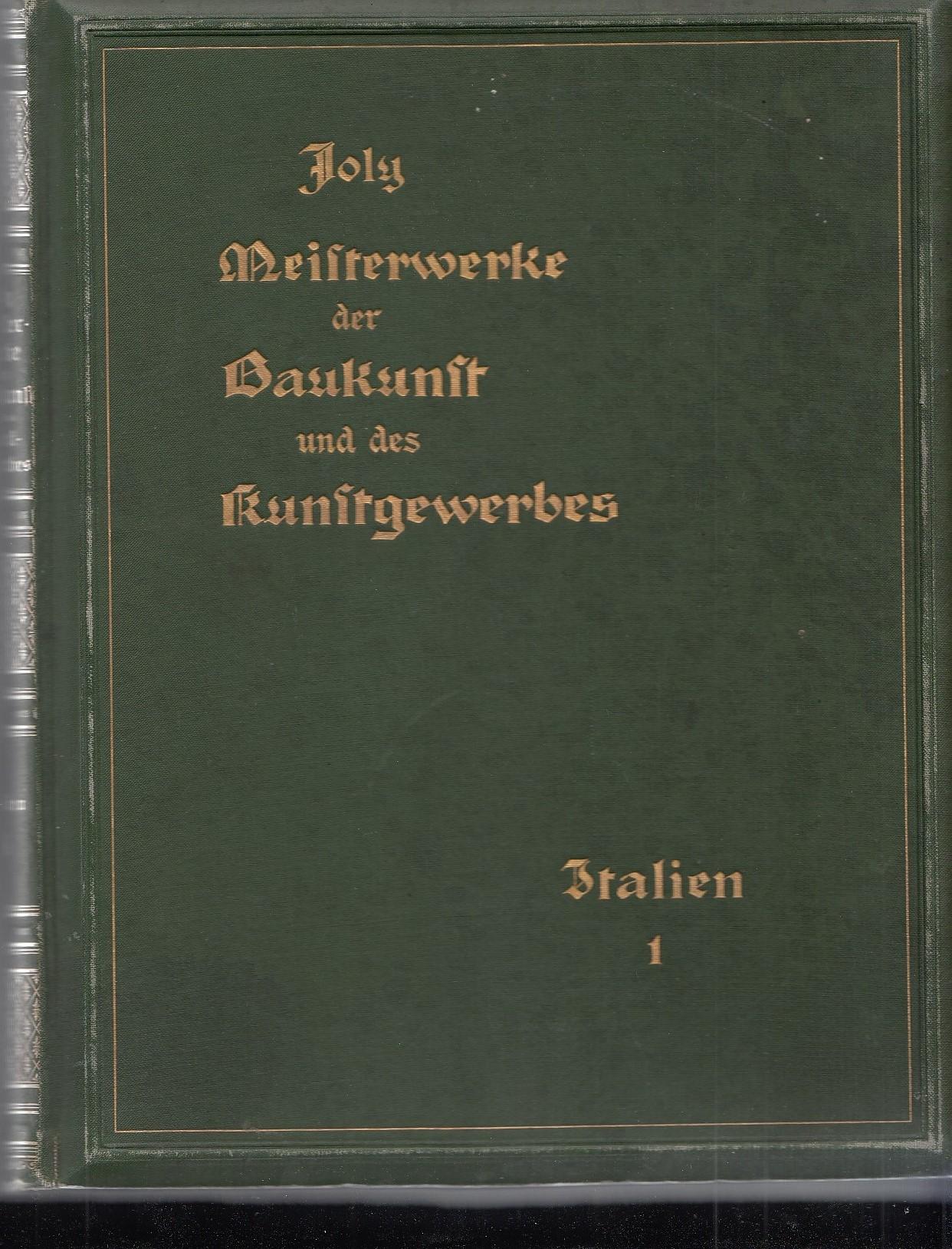 JOLY, Hubert (Hrsg). Meisterwerke der Baukunst und des Kunstgewerbes und ihre Schöpfer. Italien. Band 1. [Mit zahlreichen Abbn.].