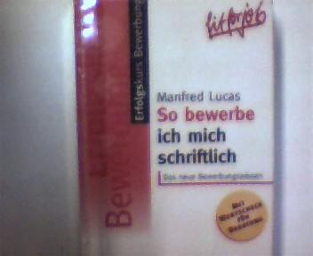 So bewerbe ich mich schriftlich, Das neue Bewerbungswissen, 2. Auflage, Buchdeckel mit etwas Gebrauchsspuren, ansonsten gutes Bibliotheksexemplar,