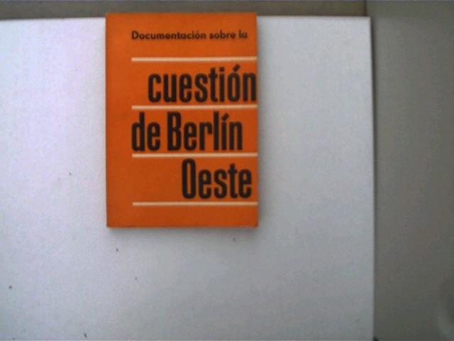 Autorenkollektiv: Documentación Sobre la cuestion de Berlin Oeste; Ecken und Kanten ein wenig abgenutzt, Buchdeckel mit etwas Gebrauchsspuren, ansonsten altersentsprechend gutes Exemplar,