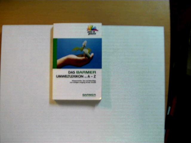 Das Barmer Umweltlexikon von A - Z; wohl 1. Auflage, leichte Gebrauchs- und wenige Knickspuren, Seitenschnitt gering angeschmutzt, ansonsten gutes Exemplar,