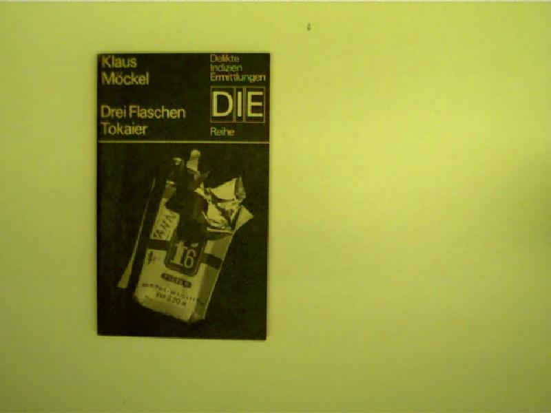 Drei Flaschen Tokaier, DDR - Krimi - Taschenbuchreihe: DIE - Delikte, Indizien, Ermittlungen; 3. Auflage,