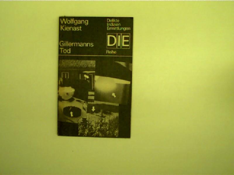 Gillermanns Tod, aus der DDR - Taschenbuch - Krimireihe: DIE - Reihe ----- Delikte / Indizien / Ermittlungen!  aus der DDR - Taschenbuch - Krimireihe: DIE - Reihe ----- Delikte / Indizien / Ermittlungen!  aus der DDR - Taschenbuch - Krimireihe: DIE - Reihe ----- Delikte / Indizien / Ermittlungen; 1. Auflage,