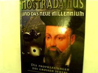 Nostradamus und das neue Millennium - Die Prophezeiungen des grossen Sehers,