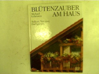 Blütenzauber am Haus, Balkon, Terrasse, Dachgarten,