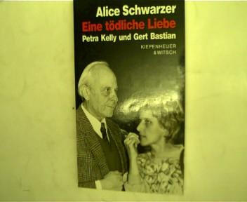Eine tödliche Liebe, Petra Kelly und Gert Bastian, - Schwarzer, Alice