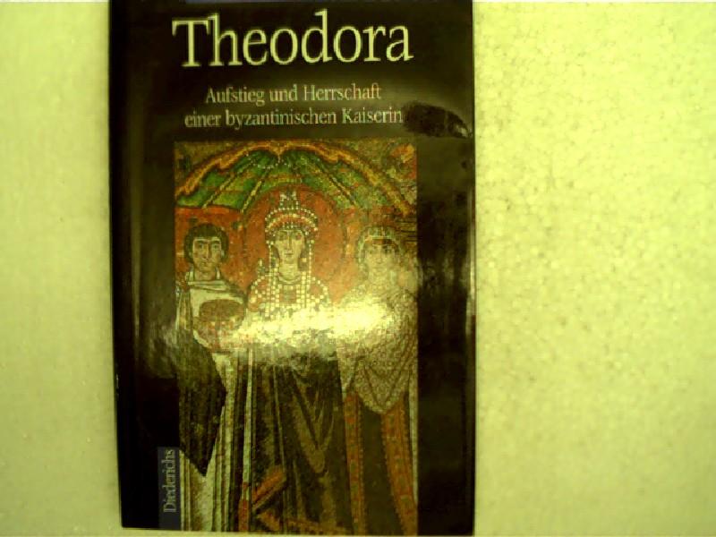Theodora, Aufstieg und Herrschaft einer byzantinischen Kaiserin,