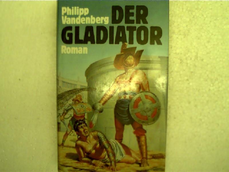 Vandenberg, Philipp: Der Gladiator