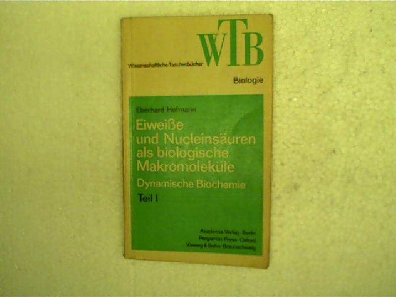 Eiweiße und Nucleinsäuren als biologische Makromoleküle, Teil I: Dynamische Biochemie, 2. Aufl.,
