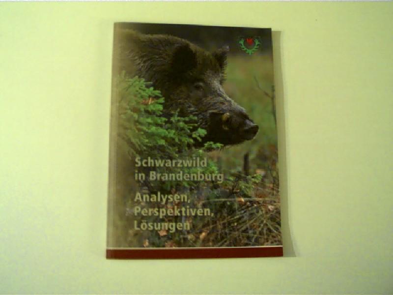 Schwarzwild in Brandenburg, Analysen, Perspektiven, Lösungen,