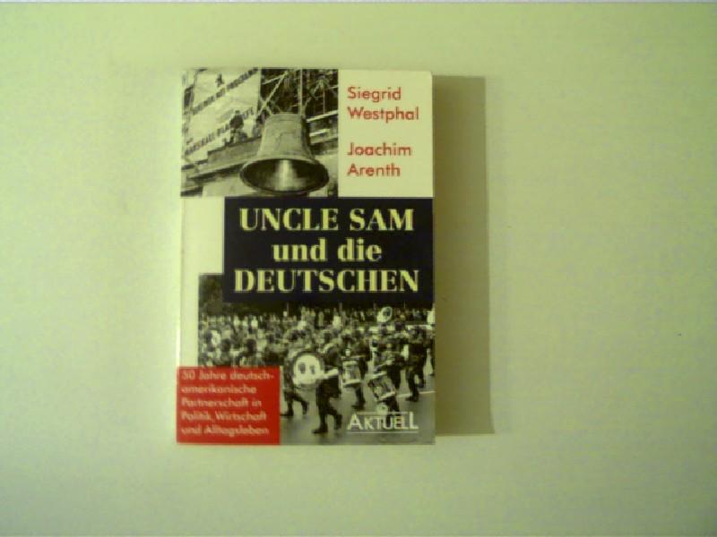 Uncle Sam und die Deutschen, 50 Jahre deutsch-amerikanische Partnerschaft in Politik, Wirtschaft und Alltagsleben,