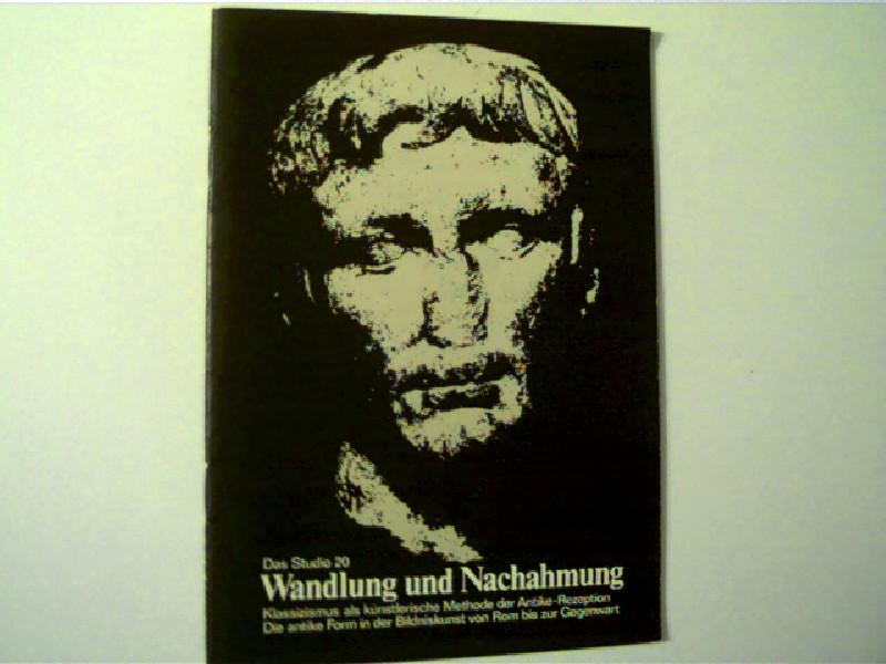 Wandlung und Nachahmung, Klassizismus als künstlerische Methode der Antike-Rezeption, Die antike Form in der Bildniskunst von Rom bis zur Gegenwart,