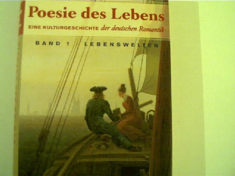 Poesie des Lebens - Eine Kulturgeschichte der deutschen Romantik, 1. Auflage,