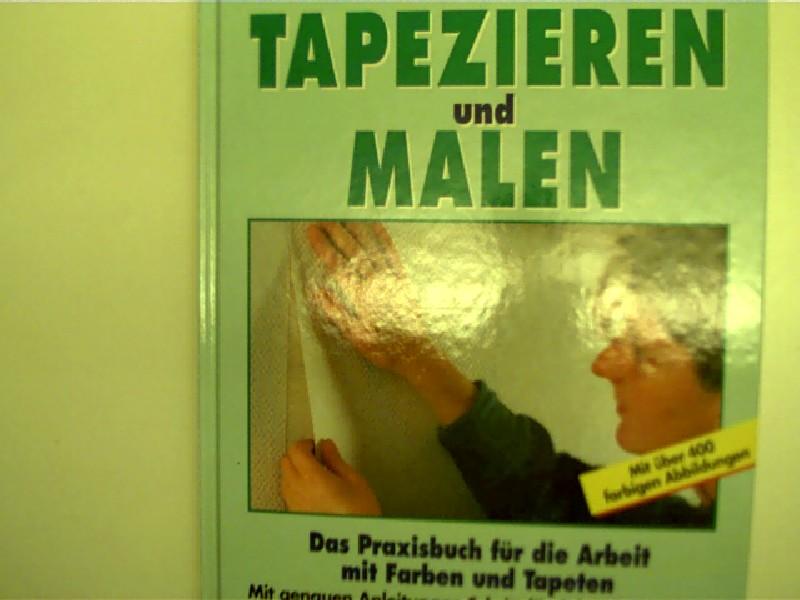 Tapezieren und malen, Das Praxisbuch für die Arbeit mit Farben und Tapeten,